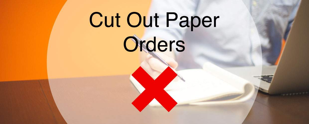 Are paper orders losing you money?
