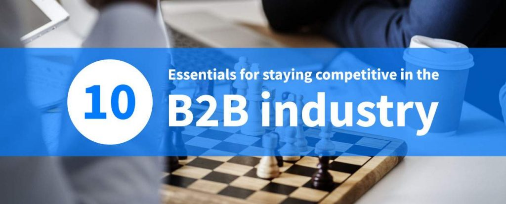 Essentials For Staying Competitive In The B2B Industry