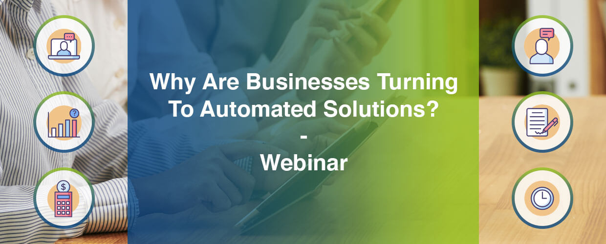 Why are businesses turning to automated solutions