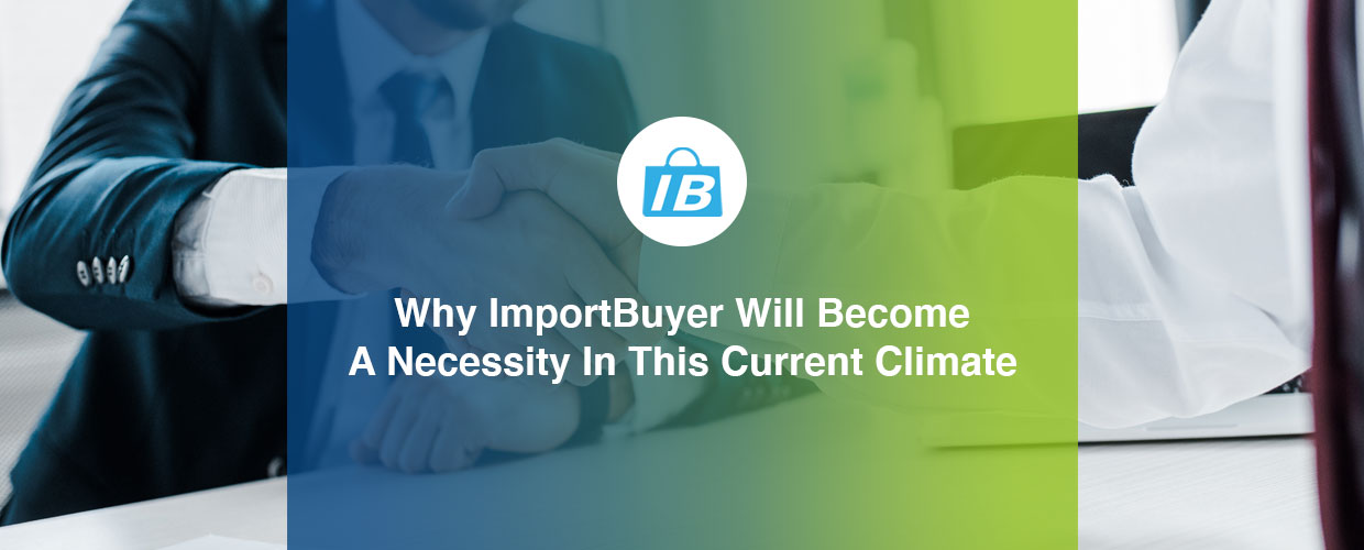 Why ImportBuyer will become a necessity in this current climate